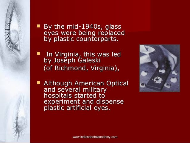   By the mid-1940s, glass eyes were being replaced by plastic counterparts.    In Virginia, this was led by Joseph Gales...