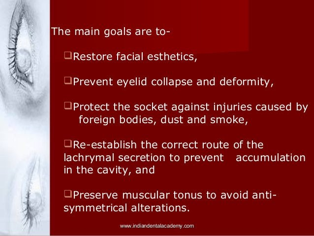 The main goals are toRestore facial esthetics, Prevent eyelid collapse and deformity, Protect the socket against injuri...
