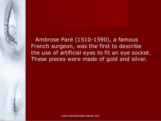  Ambrose Paré (1510-1590), a famous French surgeon, was the first to describe the use of artificial eyes to fit an eye so...