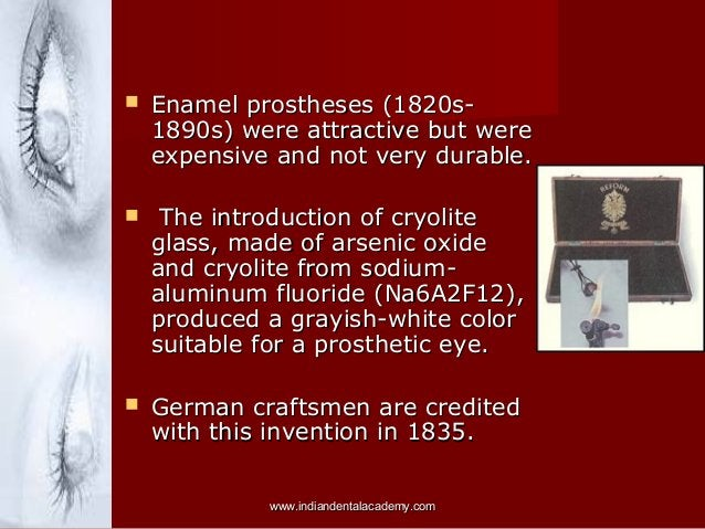   Enamel prostheses (1820s1890s) were attractive but were expensive and not very durable.    The introduction of cryolit...