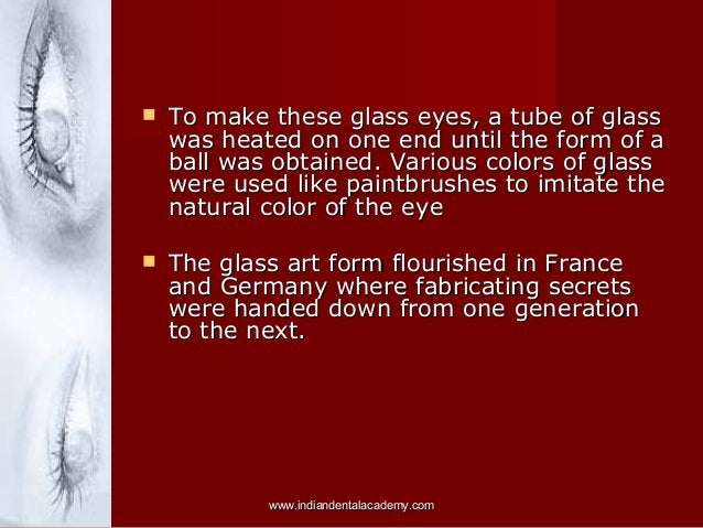   To make these glass eyes, a tube of glass was heated on one end until the form of a ball was obtained. Various colors o...