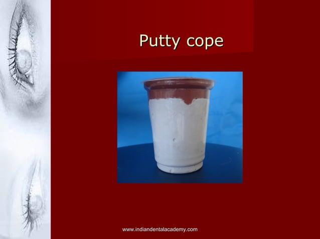 Putty copePutty cope www.indiandentalacademy.comwww.indiandentalacademy.com