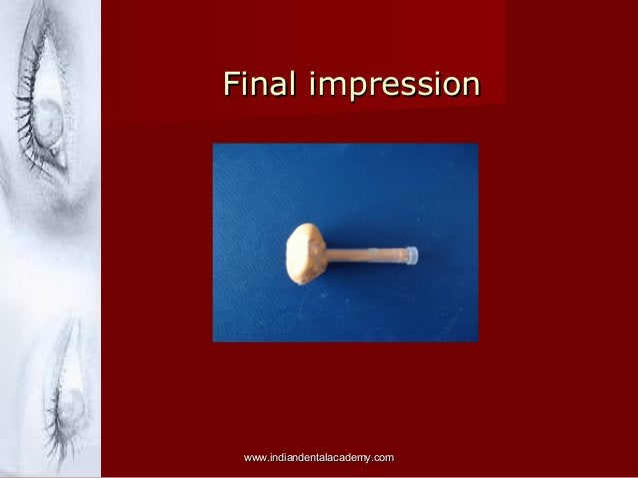 Final impressionFinal impression www.indiandentalacademy.comwww.indiandentalacademy.com