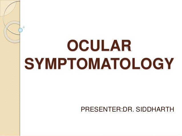 ocular symptomatology presenterdr