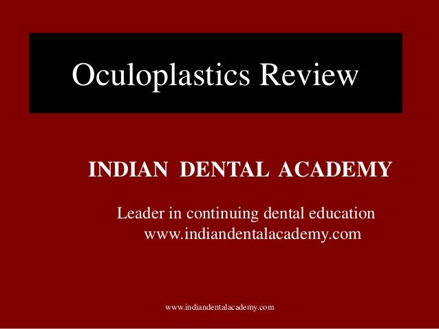Oculoplastics Review INDIAN DENTAL ACADEMY Leader in continuing dental education www.indiandentalacademy.com  www.indiande...