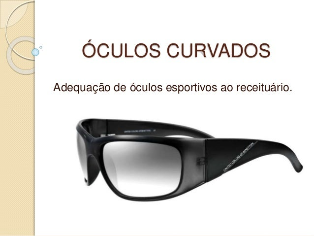 ÓCULOS CURVADOS Adequação de óculos esportivos ao receituário.