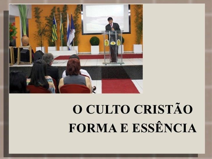 O CULTO CRISTÃO FORMA E ESSÊNCIA