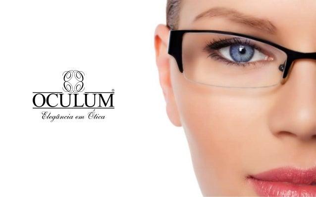 A Oculum é uma empresa consolidada,com uma clientela fiel e bom recall demarca. É um modelo de ótica que está emextinção, ...
