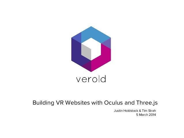 Building VR Websites with Oculus and Three.js Justin Holdstock & Tim Strah 5 March 2014
