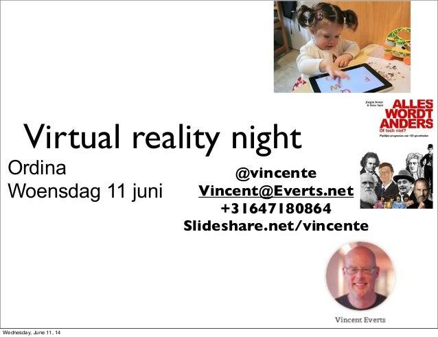 Virtual reality night Ordina Woensdag 11 juni @vincente Vincent@Everts.net +31647180864 Slideshare.net/vincente Wednesday,...