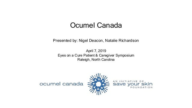 Ocumel Canada Presented by: Nigel Deacon, Natalie Richardson April 7, 2019 Eyes on a Cure Patient & Caregiver Symposium Ra...