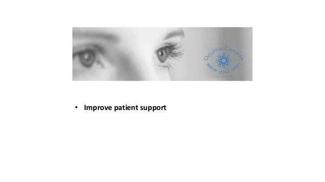 • Improve patient support • Emphasis on emotional support • Live our values