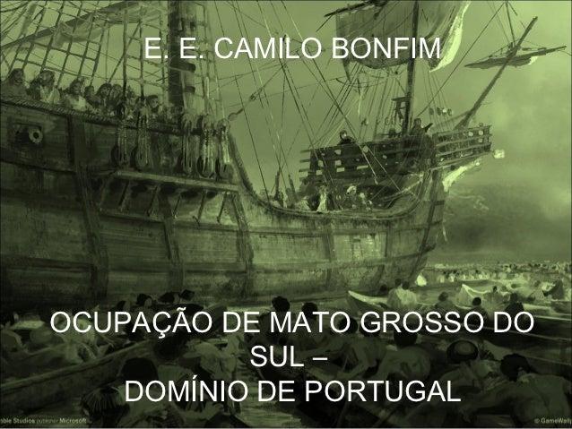 E. E. CAMILO BONFIMOCUPAÇÃO DE MATO GROSSO DO           SUL –    DOMÍNIO DE PORTUGAL