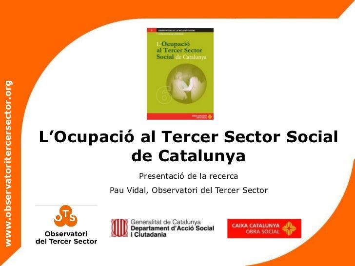 www.observatoritercersector.org                                  L'Ocupació al Tercer Sector Social                       ...