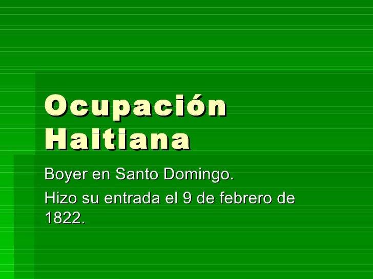 Ocupación Haitiana Boyer en Santo Domingo.  Hizo su entrada el 9 de febrero de 1822.
