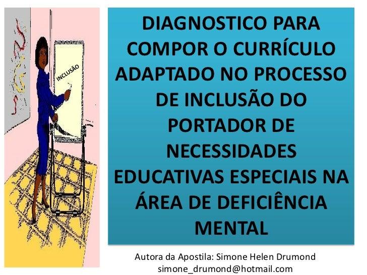 DIAGNOSTICO PARA COMPOR O CURRÍCULOADAPTADO NO PROCESSO    DE INCLUSÃO DO     PORTADOR DE     NECESSIDADESEDUCATIVAS ESPEC...