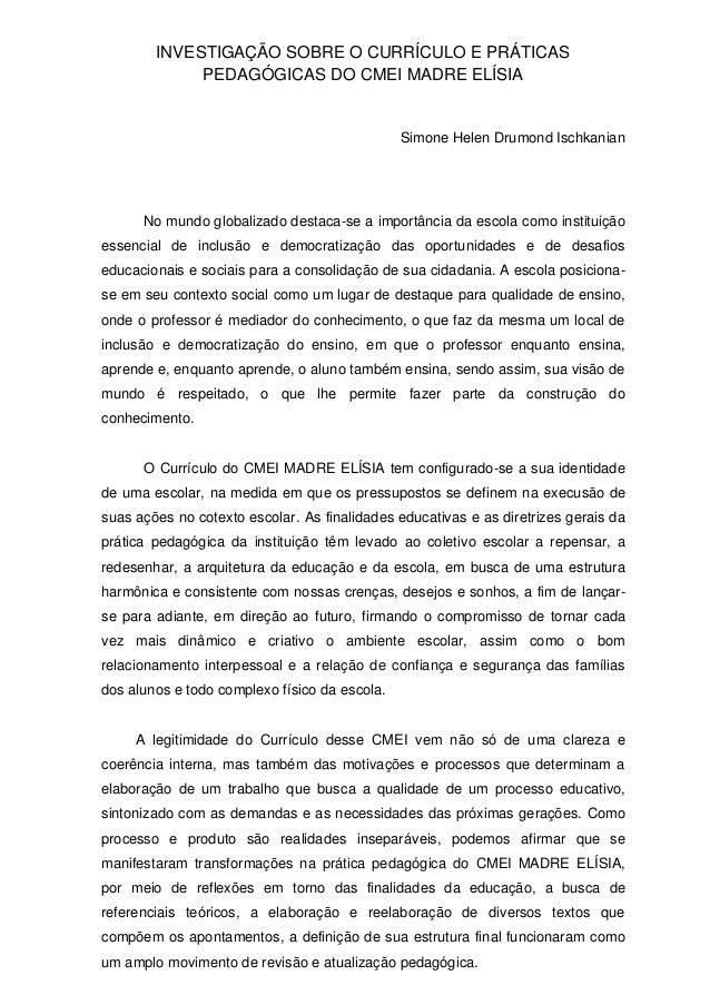 INVESTIGAÇÃO SOBRE O CURRÍCULO E PRÁTICAS PEDAGÓGICAS DO CMEI MADRE ELÍSIA  Simone Helen Drumond Ischkanian  No mundo glob...