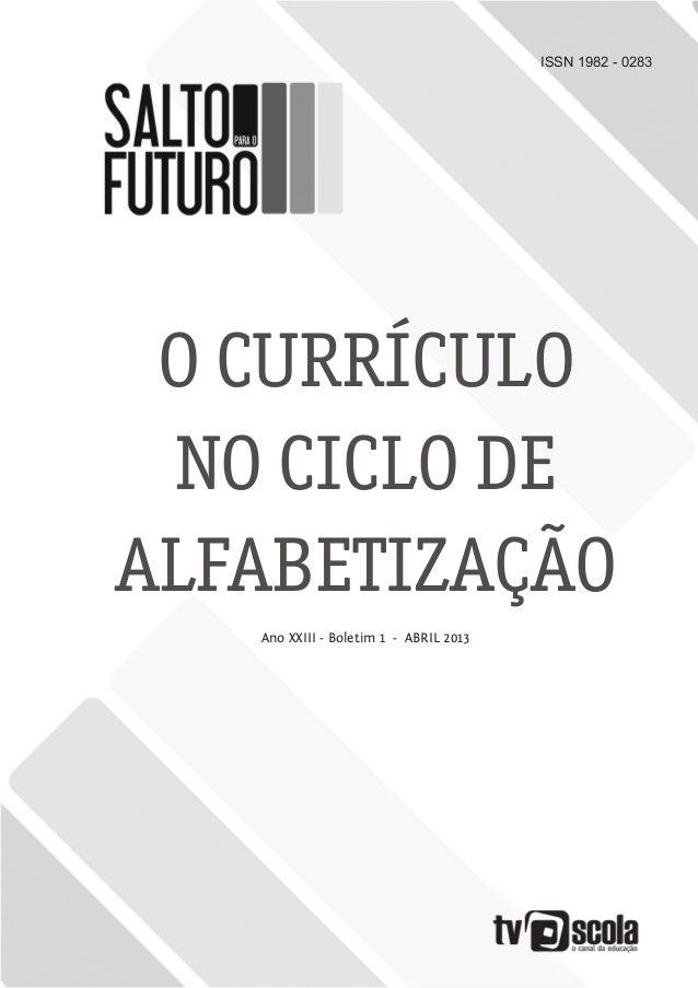 ISSN 1982 - 0283 O CURRÍCULO NO CICLO DE ALFABETIZAÇÃO Ano XXIII - Boletim 1 - ABRIL 2013
