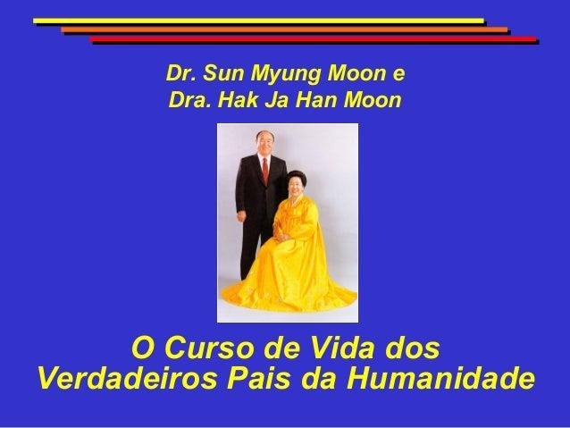 O Curso de Vida dos Verdadeiros Pais da Humanidade Dr. Sun Myung Moon e Dra. Hak Ja Han Moon