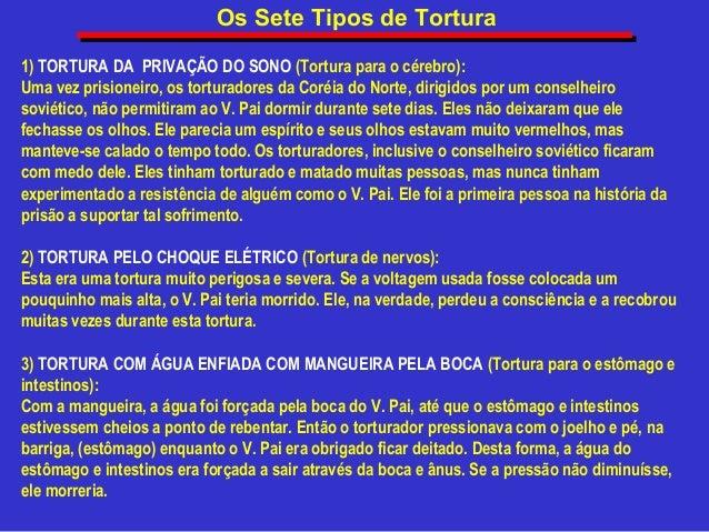 Os Sete Tipos de Tortura 1) TORTURA DA PRIVAÇÃO DO SONO (Tortura para o cérebro): Uma vez prisioneiro, os torturadores da ...