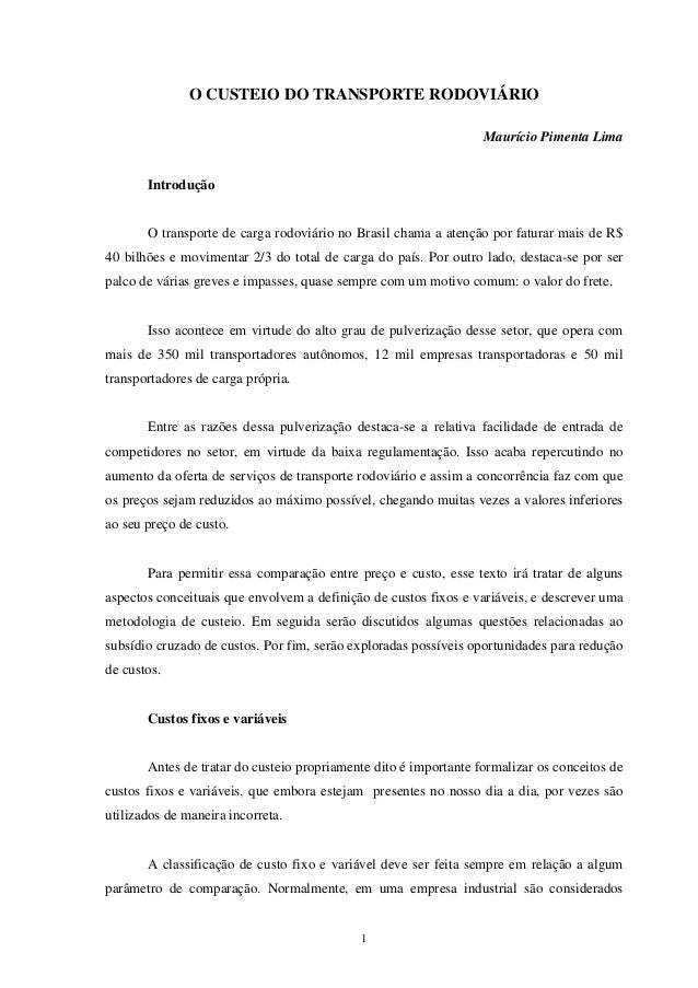 1 O CUSTEIO DO TRANSPORTE RODOVIÁRIO Maurício Pimenta Lima Introdução O transporte de carga rodoviário no Brasil chama a a...