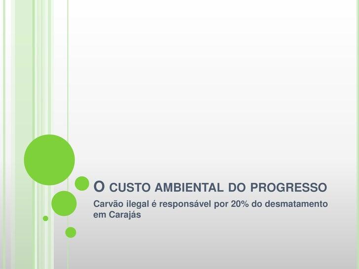 O CUSTO AMBIENTAL DO PROGRESSOCarvão ilegal é responsável por 20% do desmatamentoem Carajás
