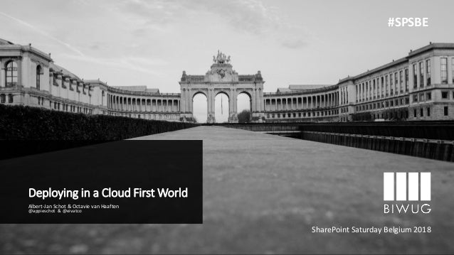 Deploying in a Cloud First World Albert-Jan Schot & Octavie van Haaften @appieschot & @eivatco SharePoint Saturday Belgium...