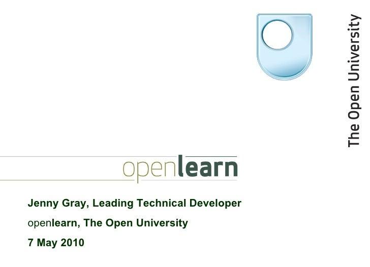 Jenny Gray, Leading Technical Developer open learn, The Open University 7 May 2010