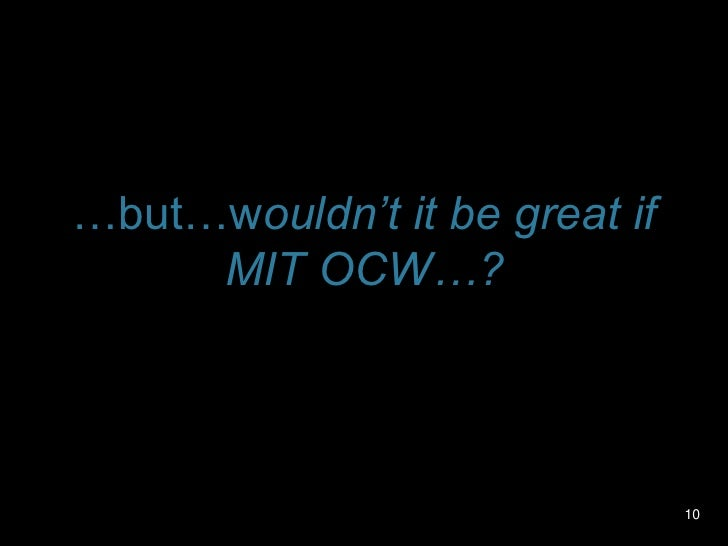 What do you wish were possible with MIT OCW? (cont.)<br />Tag content<br />RSS notification for new versions of the same c...