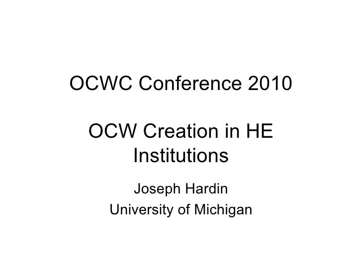 OCWC Conference 2010   OCW Creation in HE     Institutions       Joseph Hardin    University of Michigan