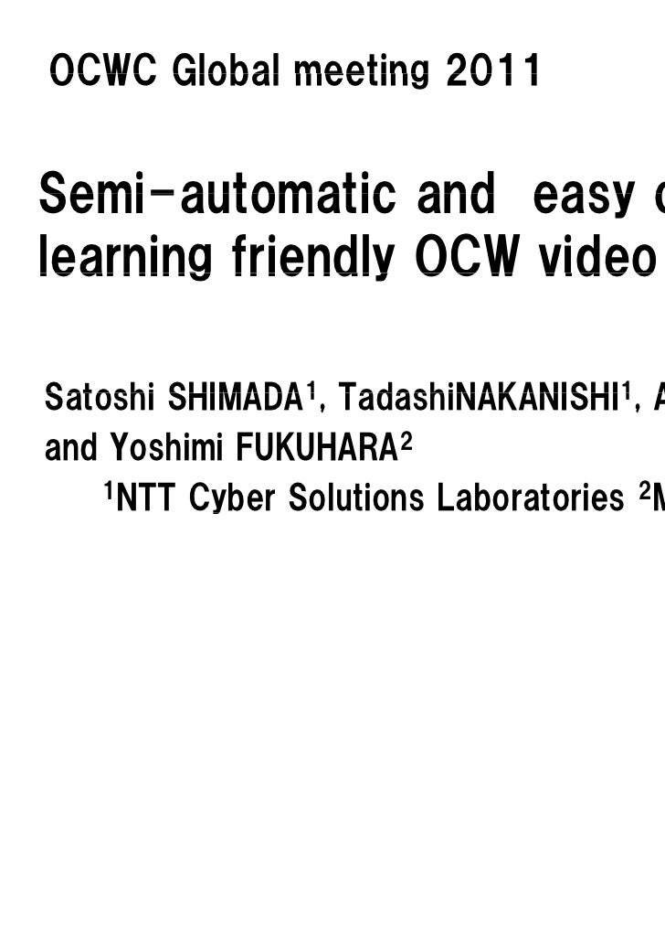 OCWC Global meeting 2011Semi-automatic and easy creation oflearning friendly OCW video content                   CSatoshi ...