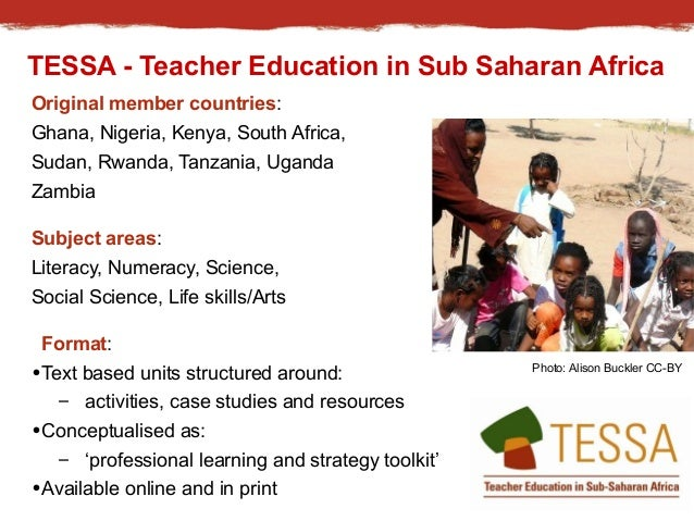 TESSA - Teacher Education in Sub Saharan Africa  Original member countries:  Ghana, Nigeria, Kenya, South Africa,  Sudan, ...