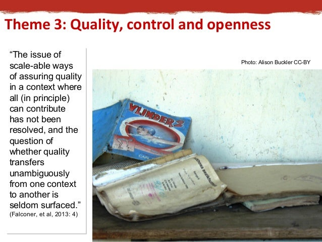 """Theme 3: Quality, control and openness  """"The issue of  scale-able ways  of assuring quality  in a context where  all (in p..."""