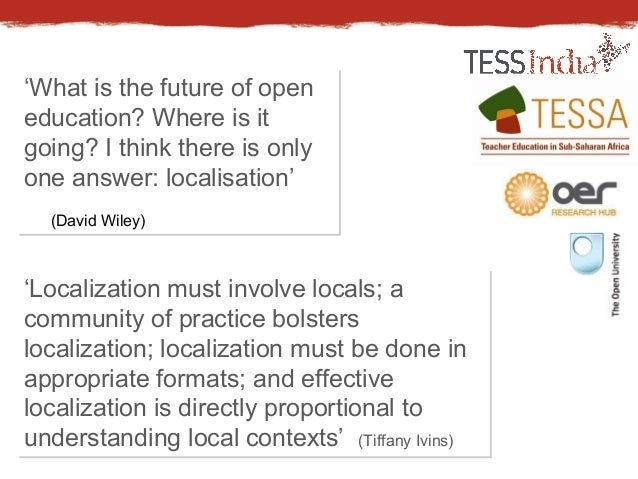 'What is the future of open  education? Where is it  going? I think there is only  one answer: localisation'  (David Wiley...