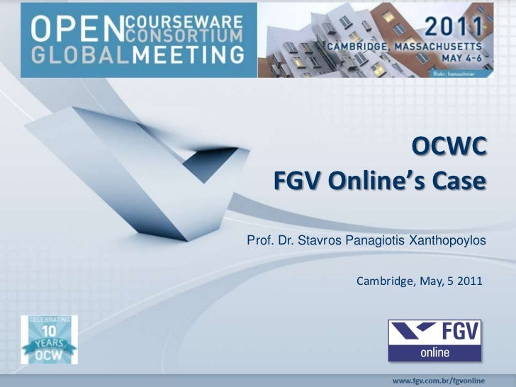 OCWC<br /> FGV Online's Case<br />Prof. Dr. Stavros Panagiotis Xanthopoylos<br />Cambridge, May, 5 2011<br />