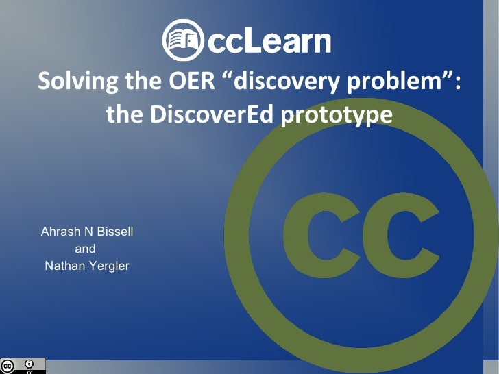 "Solving the OER ""discovery problem"": the DiscoverEd prototype Ahrash N Bissell and  Nathan Yergler"