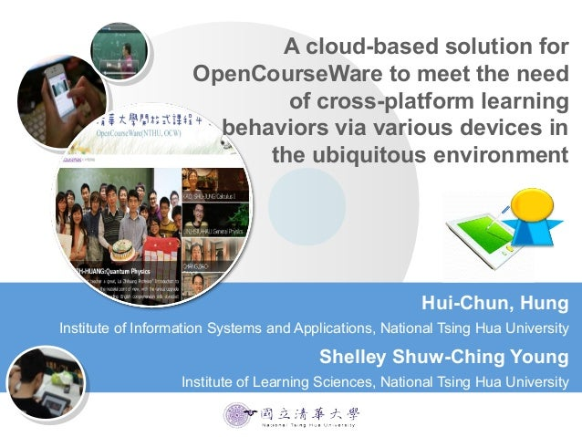 A cloud-based solution forOpenCourseWare to meet the needof cross-platform learningbehaviors via various devices inthe ubi...