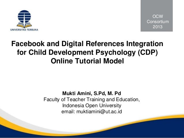 Facebook and Digital References Integrationfor Child Development Psychology (CDP)Online Tutorial ModelMukti Amini, S.Pd, M...