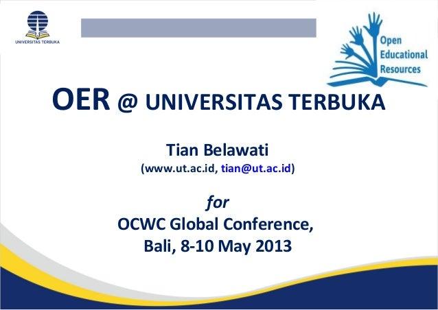 OER @ UNIVERSITAS TERBUKATian Belawati(www.ut.ac.id, tian@ut.ac.id)forOCWC Global Conference,Bali, 8-10 May 2013