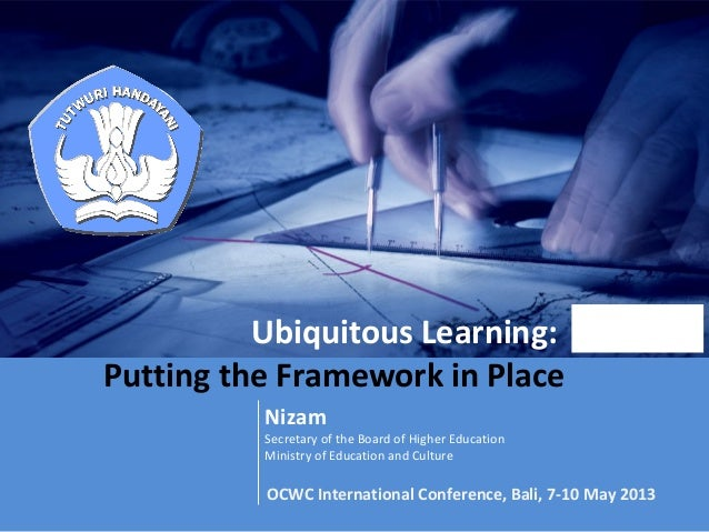 Ubiquitous Learning:Putting the Framework in PlaceNizamSecretary of the Board of Higher EducationMinistry of Education and...