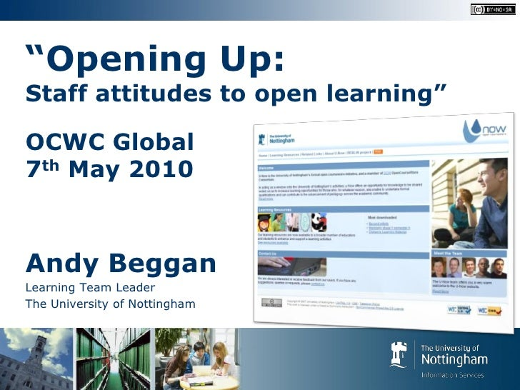 """Opening Up: Staff attitudes to open learning""  OCWC Global 7th May 2010    Andy Beggan Learning Team Leader The Universit..."