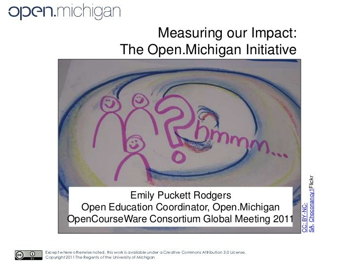 Measuring our Impact: <br />The Open.Michigan Initiative<br />CC: BY-NC-SA, Choconancy1Flickr<br />Emily Puckett Rodgers<b...