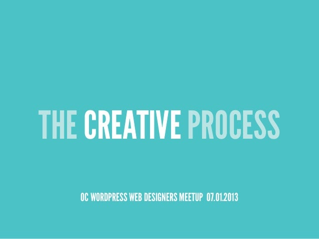 THE CREATIVE PROCESS OC WORDPRESS WEB DESIGNERS MEETUP 07.01.2013