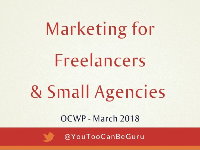 OCWP - March 2018 @YouTooCanBeGuru Marketing for Freelancers & Small Agencies