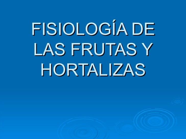 FISIOLOGÍA DE LAS FRUTAS Y HORTALIZAS