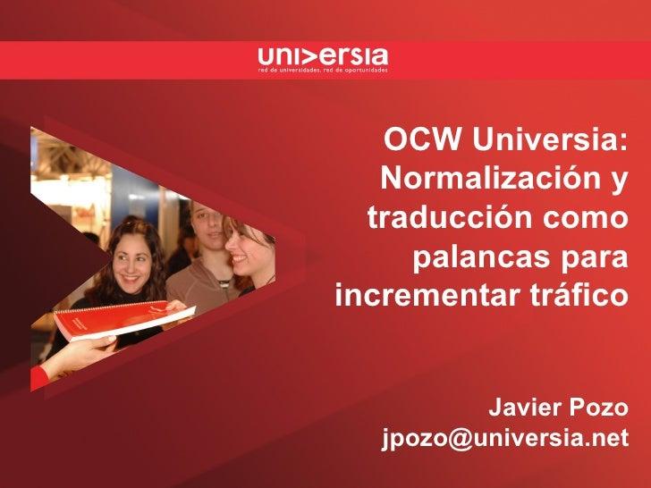 OCW Universia: Normalización y traducción como palancas para incrementar tráfico Javier Pozo [email_address]