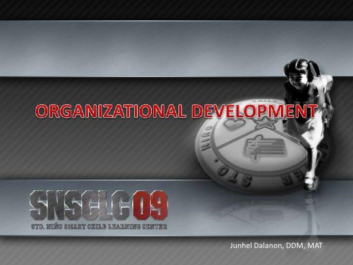 ORGANIZATIONAL DEVELOPMENT<br />Junhel Dalanon, DDM, MAT<br />