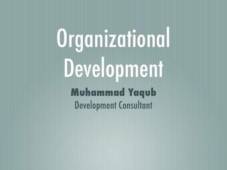 Organizational Development Muhammad Yaqub Development Consultant