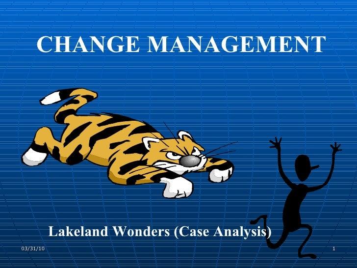CHANGE MANAGEMENT Lakeland Wonders (Case Analysis)