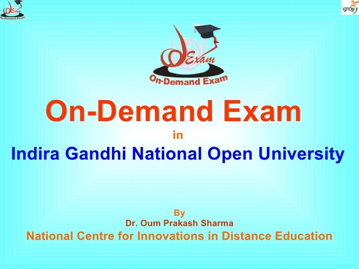 On-Demand Exam   in Indira Gandhi National Open University By Dr. Oum Prakash Sharma National Centre for Innovations in Di...